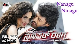 "Super Ranga|""Nanagu Ninagu""