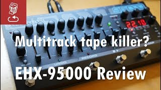 Multi-track tape killer? EHX 95000 by Electro-Harmonix reviewed