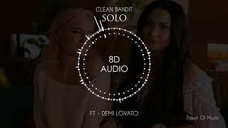 Clean Bandit - Solo ft. Demi Lovato | 8D Audio || Dawn of Music Video