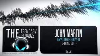 John Martin - Anywhere For You (D-Mind Edit) [FULL HQ + HD FREE RELEASE]