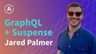 GraphQL + Suspense by Jared Palmer, Engineering Lead at The Palmer Group