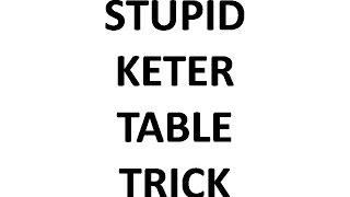 Stupid Keter Table
