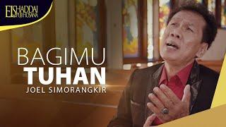 Joel Simorangkir - Bagi Mu Tuhan