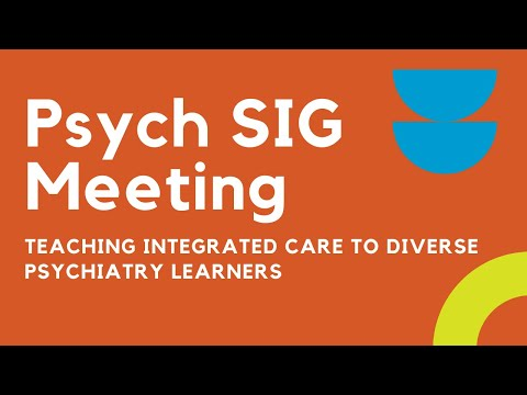 Psych SIG Meeting: Teaching Integrated Care to Diverse Psychiatry Learn
