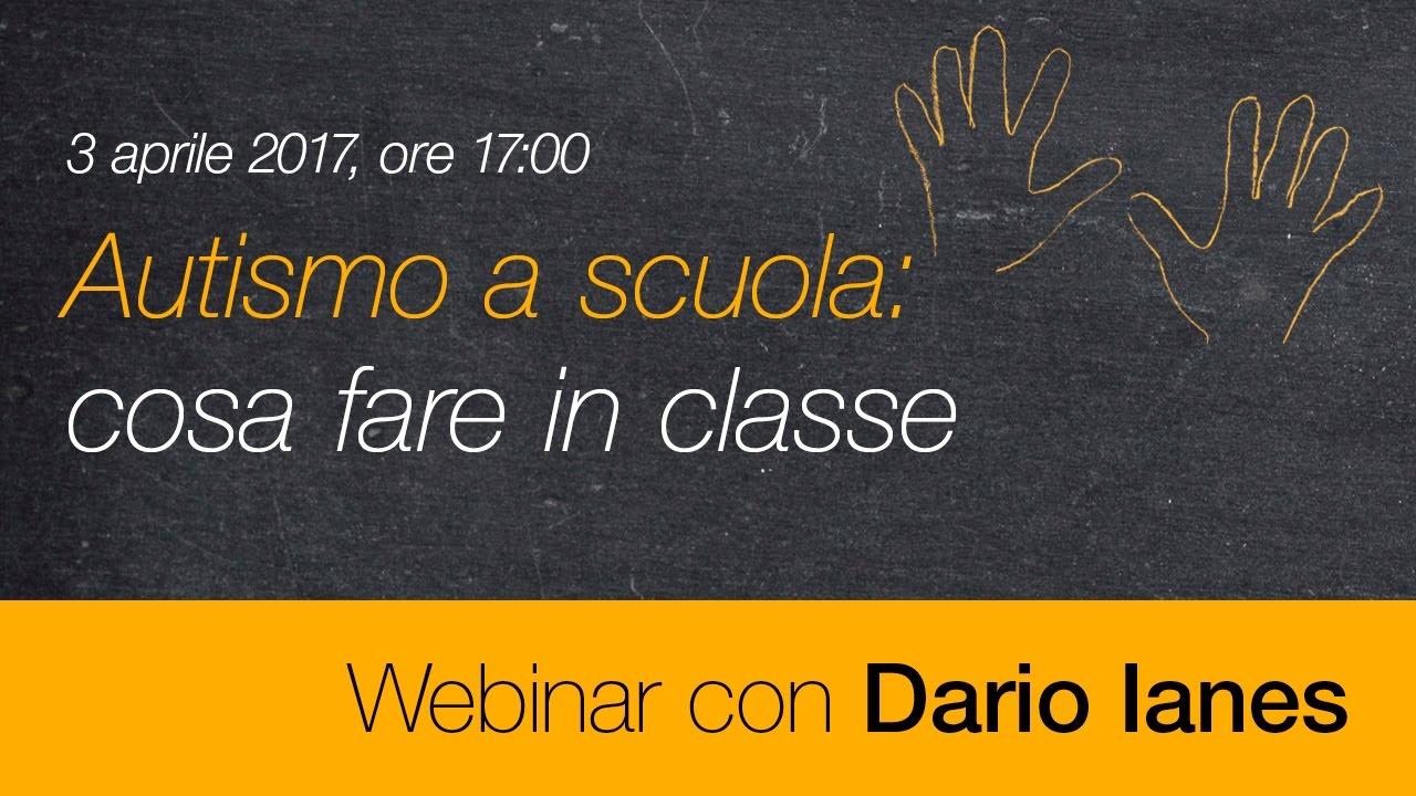 Autismo A Scuola Cosa Fare In Classe Webinar Con Dario Ianes