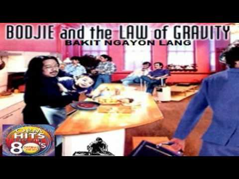 BODJIE AND THE LAW OF GRAVITY + BAKIT NGAYON LANG (HQ)