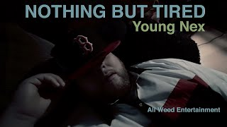 Young Nex   NOTHING BUT TIRED   All Weed Entertainment