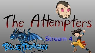 The Attempters Blue Dragon stream 4 We Got To Save Them MR
