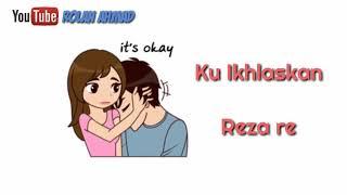Download lagu KU IKHLASKAN REZA RE VIDEO LIRIK ANIMASI MP3