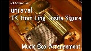 unravel/TK from Ling Tosite Sigure [Music Box] (Anime