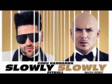 Guru Randhawa Ft. Pitbull, Dj Shadow, Blackout, Vee, Dj Money Willz - Slowly Slowly (Maish Remix))