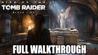 Rise of the Tomb Raider BLOOD TIES (PS4) - Full Walkthrough @ 1080p HD ✔