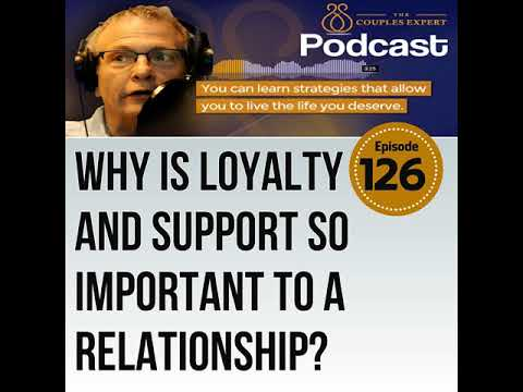 Episode 126 - Why is Loyalty and Support So Important to a Relationship