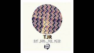TJR - Eat God, See Acid (Original Mix)