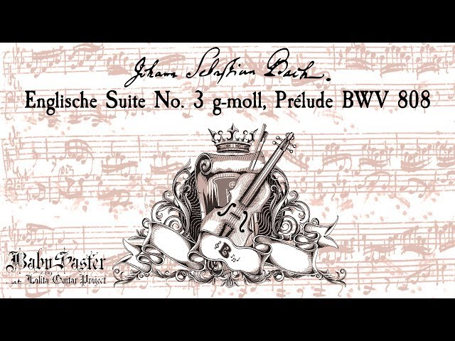 《J. S. Bach》「Englische Suite No. 3 g-moll - BWV 808, Prélude」performed by † BabySaster