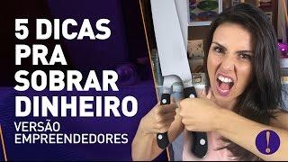5 DICAS PRA SOBRAR DINHEIRO! |Versão empreendedores| Se for empreender, assista.