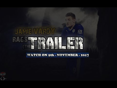 (Trailer) Jamie Vardy - Rags to Riches - The Movie
