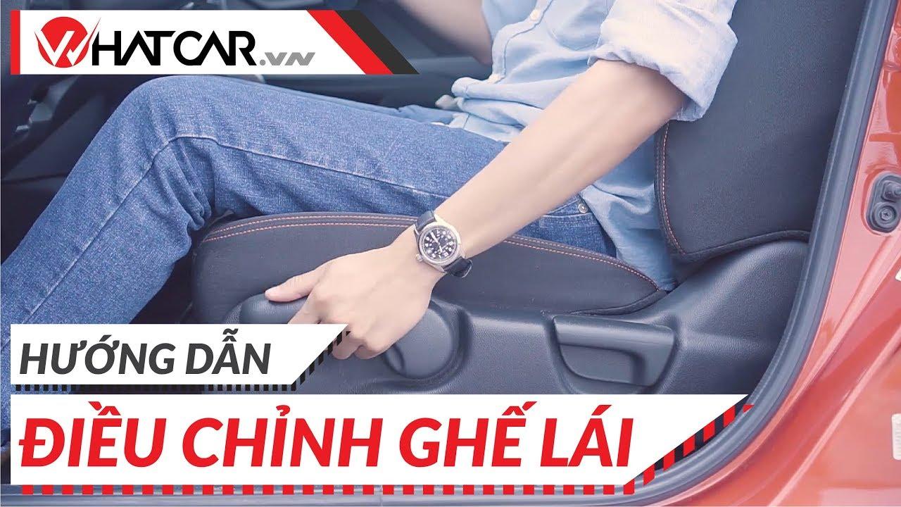 Hướng dẫn điều chỉnh ghế lái | Whatcarvn