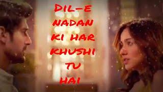 Dil-e-nadan ki har khushi tu hai   Most loved Whatsapp Status   Dil e Nadan OST T series 2020 New