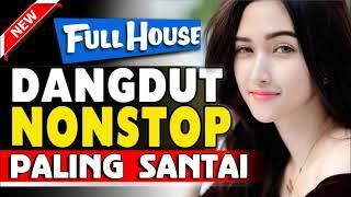 Download FULL H0USE DANGDUT NONSTOP PALING SANTAI PASS BANGET BUAT PERJALANAN JAUH