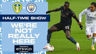 LIVE HALF-TIME UPDATE! | LEEDS V MAN CITY | WE'RE NOT REALLY HERE