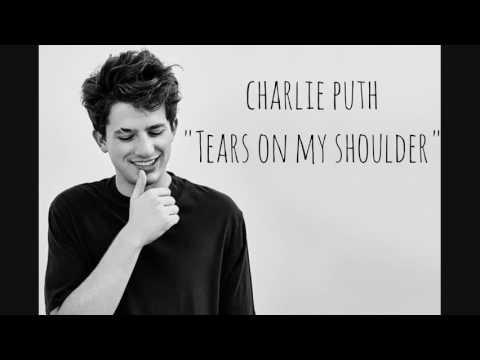 Charlie Puth - Tears on my shoulder