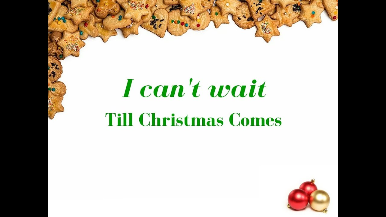I Cant Wait Till Christmas Comes - YouTube