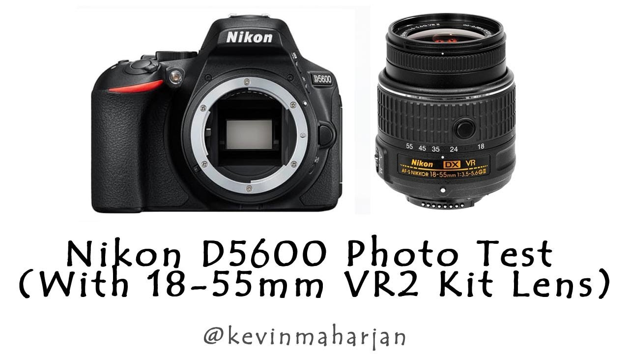 Nikon D5600 Sample Photo Test Review (With 18-55mm VR2 Kit ...