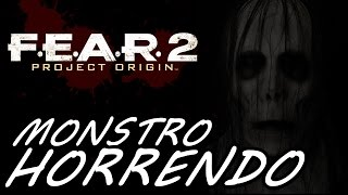 F.E.A.R. 2: Project Origin (Parte 10) - MONSTRO HORRENDO