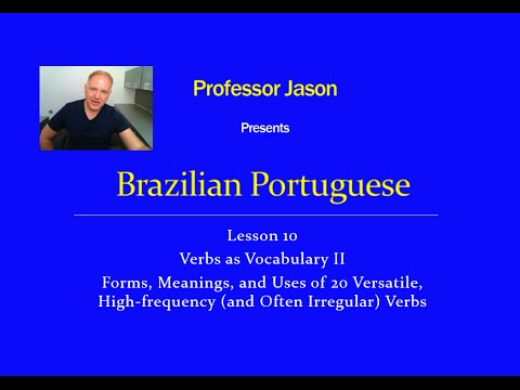 Jump Start Brazilian Portuguese – Lesson 10: Forms, Meanings and Uses of 20 Versatile Verbs