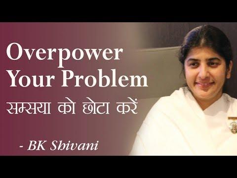 Overpower Your Problem: 4b: BK Shivani (Hindi)