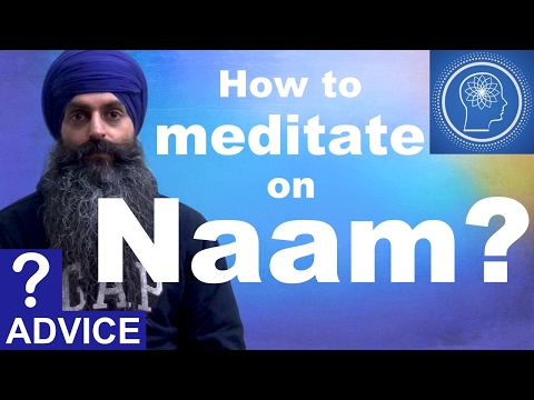 How to meditate on Naam?