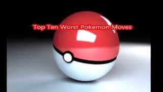Top 10 Worst Pokemon Moves