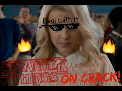 Stranger Things  - On Crack!  1