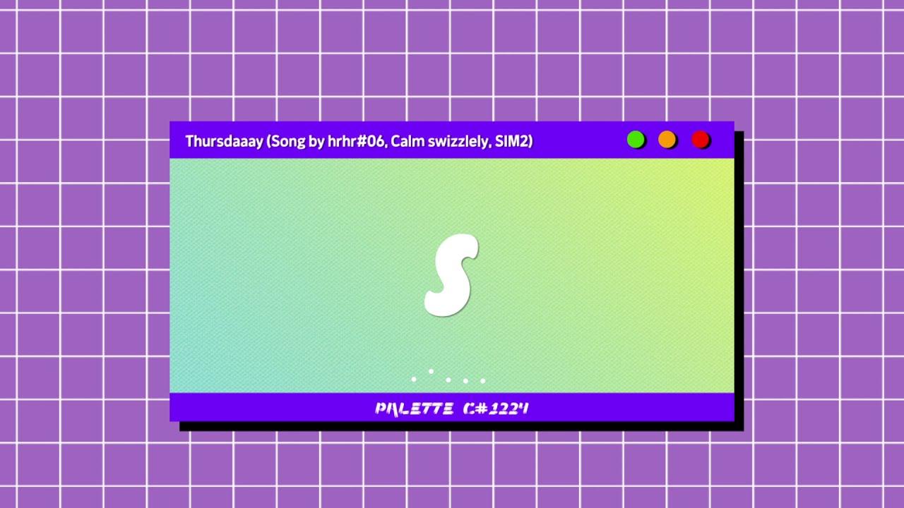 SOUND PALETTE - PALETTE C#1224. Thursdaaay (Song by hrhr#06, Calm swizzlely, SIM2)