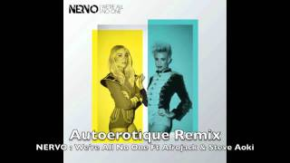 We're All No One feat. Afrojack and Steve Aoki (Autoerotique Remix) - NERVO