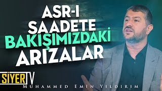 Asr-ı Saadete Bakışımızdaki Arızalar | Muhammed Emin Yıldırım