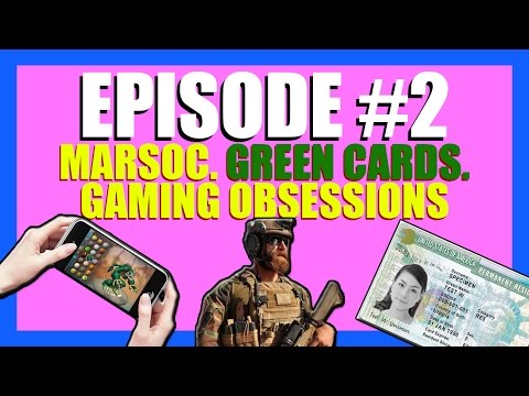 MARSOC, Recon, Gaming, and GREEN CARDS! - Podcast #2