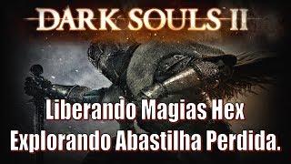 Dark Souls 2, Detonado #09, Dicas Em Geral, Liberando Magias Hex & Explorando Abastilha Perdida.