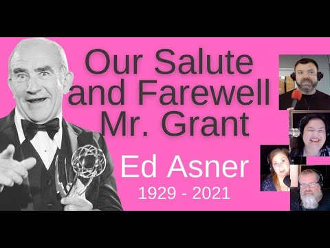 Our Salute and Farewell to Mr. Grant - Ed Asner  1929-2021