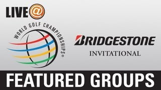 LIVE@ Bridgestone Invitational - Featured Groups, Aug. 3 (U.S. fans use PGATOUR.COM)
