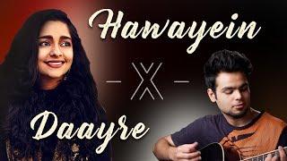 Hawayein- X -Daayre || Duet Cover Ft.Amritha || Jab Harry Met Sejal & Dilwale (Arijit Singh)