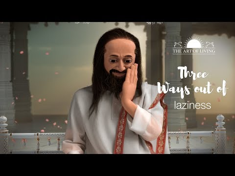 Three Ways To Get Out Of Laziness shared by Gurudev Sri Sri Ravi Shankar