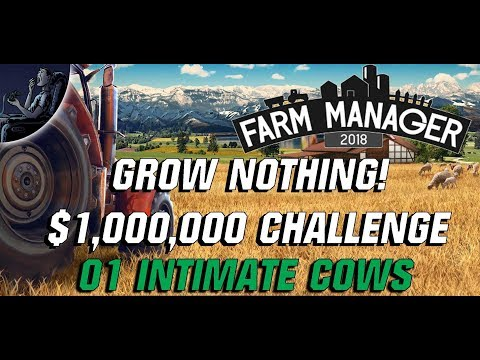 Farm Manager 2018 GROW NOTHING $1,000,000 CHALLENGE 01 Intimate Cows