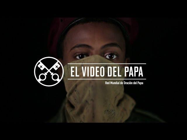 El Video del Papa 12 – Niños soldados – Diciembre 2016
