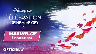 VF STR EN - La Célébration de la Reine des Neiges - le making-of Episode 3