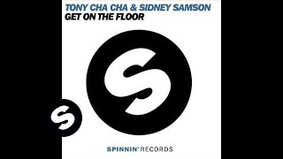 Sidney Samson & Tony Cha Cha - Get On The Floor