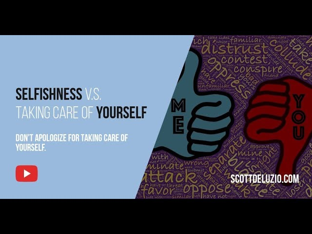 010 - Selfishness v.s. Taking Care of Yourself