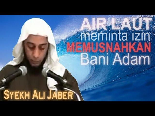 LAUT ingin MEMUSNAHKAN Manusia - Hadits Qudsi - Ceramah Singkat Syekh Ali Jaber