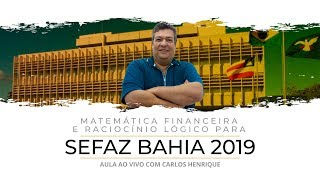 [SEFAZ BA] Aula Gratuita de Matemática Financeira e Raciocínio Lógico com Carlos Henrique